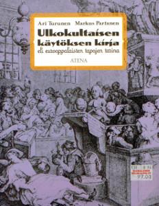Ulkokultaisen käytöksen kirja eli eurooppalaisten tapojen tarina,Turunen Ari, Partanen Markus