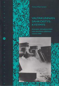 Valtakunnan sähköistyskysymys - Strategiat, siirtojärjestelmät sekä alueellinen sähköistys vuoteen 1940,Herranen Timo