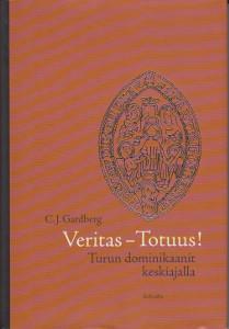 Veritas - Totuus! Turun dominikaanit keskiajalla,Gardberg C.J.