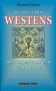 Weisheit des westens Mensch, mythos und geschichte,Ehmer Manfred