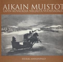 Aikain muistot - Lapin kuvauksia neljältä vuosisadalta,Annanpalo Heikki