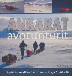 Ankarat avotunturit - Retkeile turvallisesti talvituntureilla ja Arktiksella,Vainio Kari
