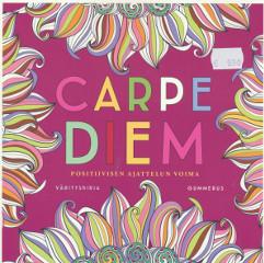 Carpe diem - Positiivisen ajattelun voima - Värityskirja,