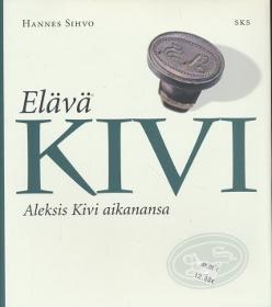 Elävä Kivi - Aleksis Kivi aikanansa,Sihvo Hannes