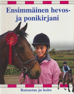 Ensimmäinen hevos- ja ponikirjani - Ratsastus ja hoito,Goldsack Gaby, Haswell Martin