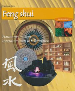 Feng Shui - Harmonisen tilan toteuttaminen ja kokeminen,Bino Francesca
