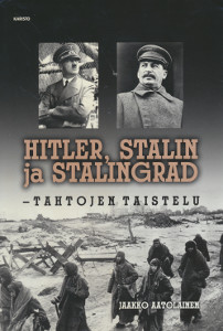 Hitler, Stalin ja Stalingrad - Tahtojen taistelu,Aatolainen Jaakko