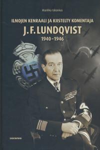 Ilmojen kenraali ja kiistelty komentaja - J.F. Lundqvist 1940-1946,Iskanius Markku