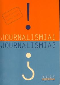 Journalismia! Journalismia?,Kantola Anu Mörä Tuomo