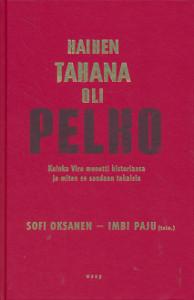 Kaiken takana oli pelko - Kuinka Viro menetti historiansa ja miten se saadaan takaisin,Oksanen Sofi, Paju Imbi