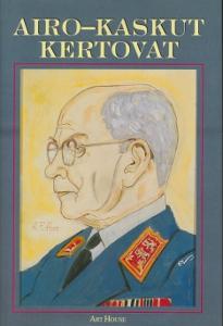 Airo-Kaskut kertovat - 120 kaskua kenraali A.F. Airon elämästä ja toiminnasta,