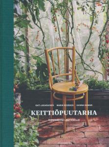 Keittiöpuutarha - Siemenestä lautaselle,Jukarainen Kati, Kesänen Maria, Sumari Hanna