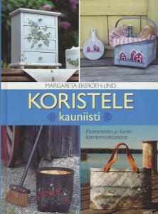 Koristele kauniisti - Puuesineiden ja korien koristemaalaus,Ekeroth-Lind Margareta