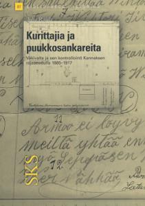 Kurittajia ja puukkosankareita - Väkivalta ja sen kontrollointi Kannaksen rajaseudulla 1885-1917,Rajala Juha