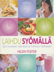 Laihdu syömällä, syö kuudesti päivässä ja hoikistu hetkessä!,Foster Helen