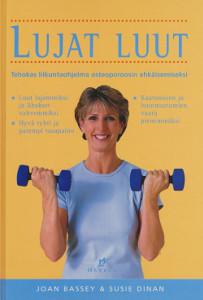 Lujat luut - Tehokas liikuntaohjelma osteoporoosin ehkäisemiseksi,Bassey Joan, Dinan Susie