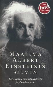 Maailma Albert Einsteinin silmin - Kirjoituksia rauhasta, tieteestä ja yhteiskunnasta,Isaksson Eva