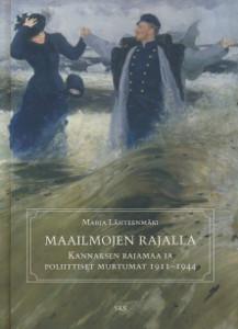 Maailmojen rajalla - Kannaksen rajamaa ja poliittiset murtumat 1911-1944,Lähteenmäki Maria