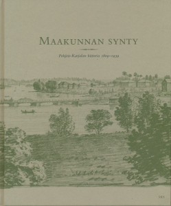Maakunnan synty - Pohjois-Karjalan historia 1809-1939,Katajala Kimmo, Juvonen Jaana