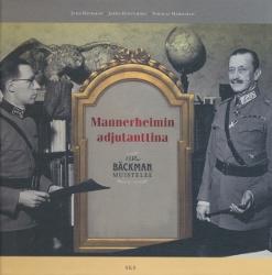 Mannerheimin adjutanttina - O.R. Bäckman muistelee,Bäckman Juha, Koivumäki Jarno, Marschan Nikolai