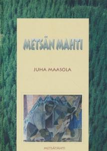 Metsän mahti - Metsätöiden ja niiden oppimisen historiaa,Maasola Juha