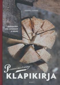 Perinnemestarin klapikirja - Polttopuiden teko, varastointi ja käyttö,Rinne Hannu