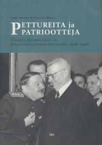 Pettureita ja patriootteja, Taistelu Suomen ulko- ja puolustuspolitiikan suunnasta 1938-1948,Apunen Osmo, Wolff Corinna