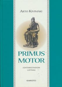 Primus motor johtamistaidon latinaa,Kivimäki Arto