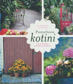 Puutarhassa kotini - Etelä-Suomen avoimet puutarhat,Grönstrand Mia, Juurikko Katja