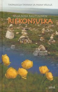 Riekonsulka - Taipaleelta taivaan ja maan välillä,Rautiainen Ulla-Rosa