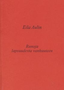 Runoja lapsuudesta vanhuuteen,Aulin Eila