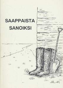 Saappaista sanoiksi - Lakeuden kansalaisopiston Limingan ja Tyrnävän kirjoittajapiirien antologia - Runoa ja proosaa,