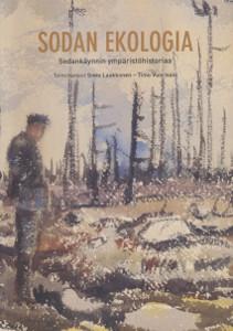 Sodan ekologia - Sodankäynnin ympäristöhistoriaa,Laakkonen Simo, Vuorisalo Timo