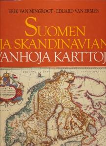 Suomen ja Skandinavian vanhoja karttoja,Van Mingroot Erik, Van Ermen Eduard