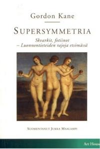 Supersymmetria, Skvarkit, fotiinot -luonnontieteiden rajoja etsimässä,Kane Gordon