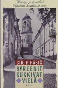 Syreenit kukkivat vielä - Muistoja ja tunnelmia Viipurista kesällä 1944,Hästö Stig H.