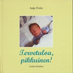 Tervetuloa, pikkuinen,Porio Anja