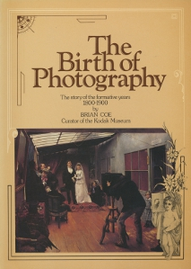The birth of photography, The story of the formativa years 1800-1900,Coe Brian