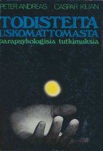 Todisteita uskomattomasta, parapsykologisia tutkimuksia,Andreas Peter, Kilian Caspar