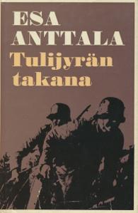 Tulijyrän takana - Partiomatka vihollisen selustassa Kannaksen suurtaistelujen aikana kesällä 1944,Anttala Esa