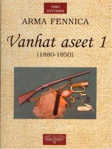 Arma Fennica 6 Vanhat aseet 1 (1880-1950),Hyytinen Timo