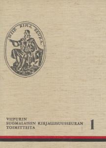 Viipurin suomalaisen kirjallisuusseuran toimitteita I,