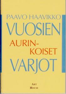 Vuosien aurinkoiset varjot,Haavikko Paavo